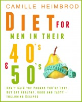 Camille Heimbrod - Weight Maintenance Diet for Men in their 40's and 50's: Don't Gain the Pounds You've Lost, But Eat Healthy, Good and Tasty – Including Recipes