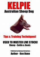 Cover for 'Kelpie, Australian Sheep Dog Tips and Training Techniques'