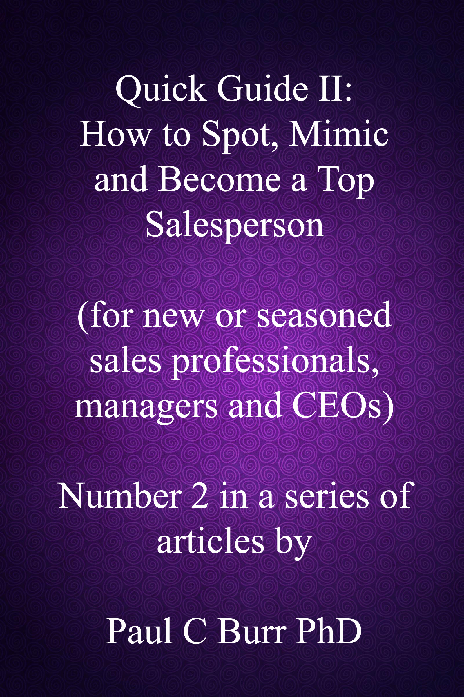Quick Guide II - How to Spot, Mimic and Become a Top Salesperson, an Ebook  by Paul C Burr