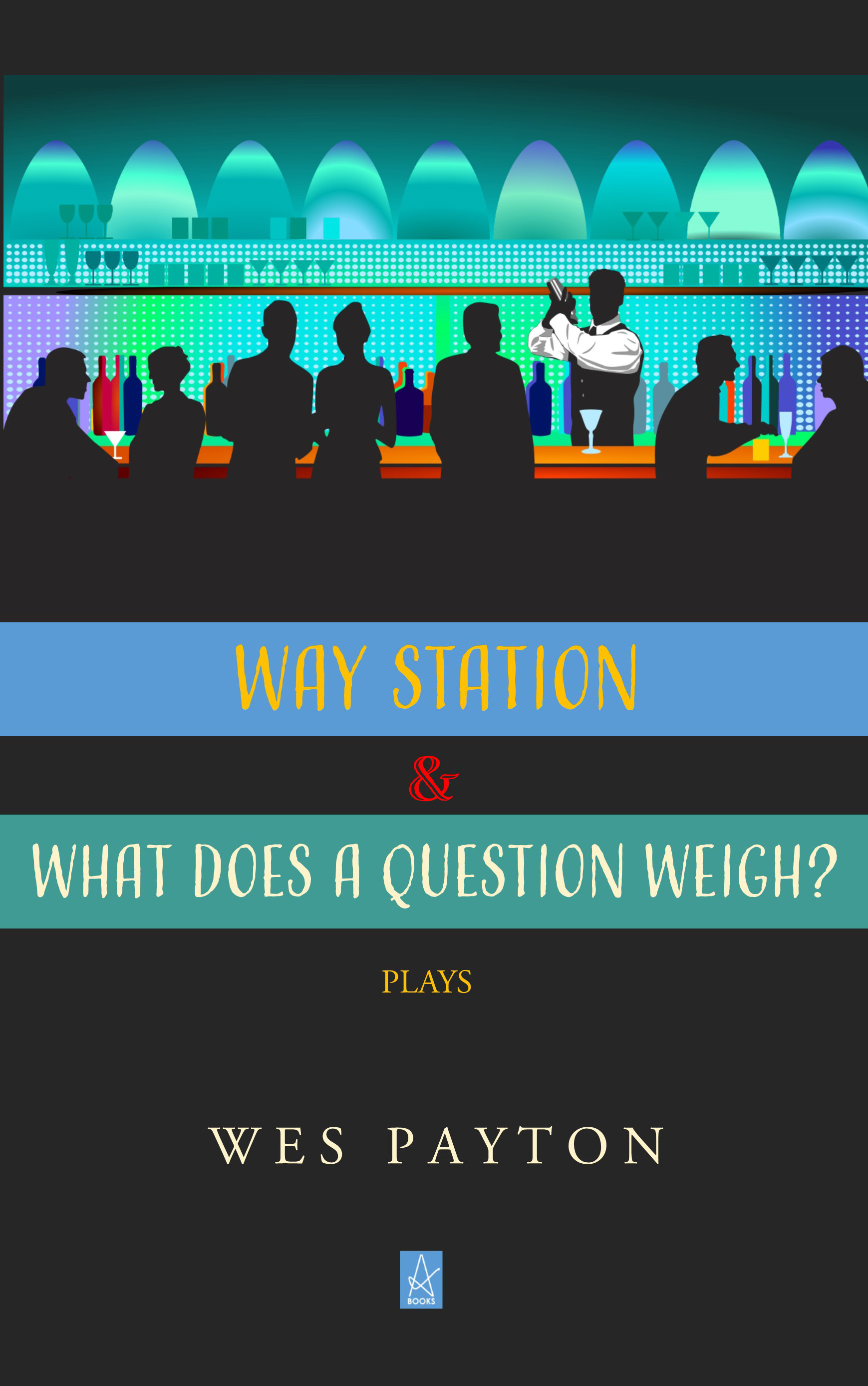 Way Station and What Does a Question Weigh?, an Ebook by Wes Payton
