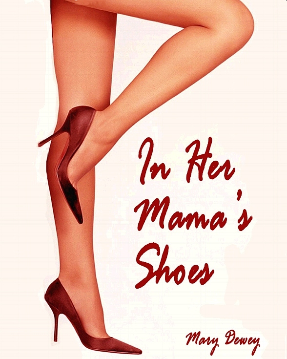 In Her Mamas Shoes: A Story About Sex, Lies and one Bitchy Grandmother
