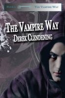Derek Clendening - The Vampire Way (The Vampire Way Series, Book #1)