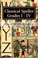 Gail McGaffigan - The Classical Speller, Grades I - IV: Teacher Edition