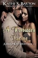 Kathi S Barton - A Forbidden Taking (Aaron's Kiss #11)