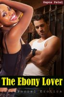 Sapna Patel - The Ebony Lover ( Interracial Erotica )