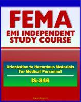 Progressive Management - 21st Century FEMA Study Course: An Orientation to Hazardous Materials for Medical Personnel (IS-346)