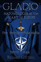 Richard Cottrell - GLADIO - NATO'S Dagger at the Heart of Europe: The Pentagon-Nazi-Mafia Terror Axis