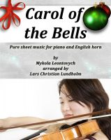 Pure Sheet Music - Carol of the Bells Pure sheet music for piano and English horn by Mykola Leontovych arranged by Lars Christian Lundholm