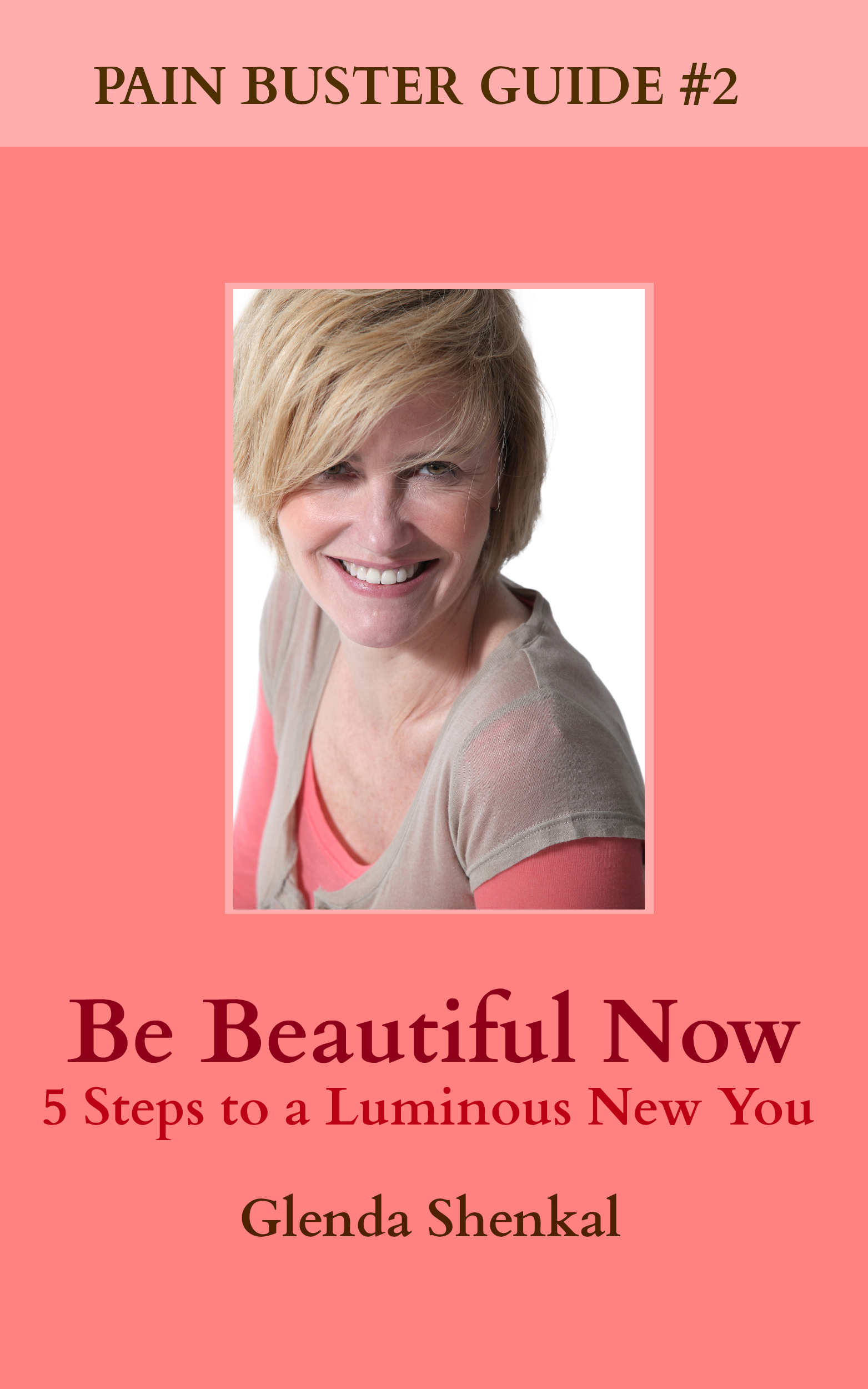 BE BEAUTIFUL NOW: 5 Steps to a Luminous New You