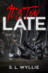 It's Too Late by S. L. Wyllie