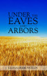 Under The Eaves And Arbors by Elissa Rubenstein
