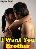 Sapna Patel - I Want You, Brother ( Step Brother-Step Sister Sex Story )