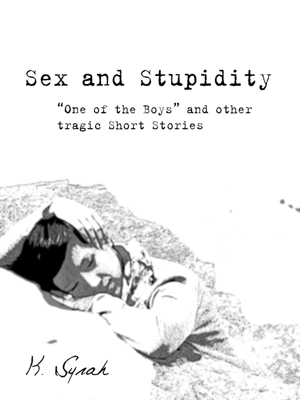 Sex and Stupidity, an Ebook by K Syrah