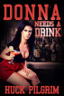 Donna Needs a Drink by Huck Pilgrim