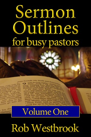 Smashwords Sermon Outlines For Busy Pastors A Series By Rob Westbrook