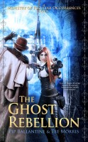 Pip Ballantine & Tee Morris - The Ghost Rebellion