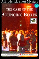 Caitlind L. Alexander - The Case of the Bouncing Boxer: A 15-Minute Brodericks Mystery: Educational Version
