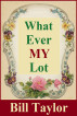 What Ever My Lot by Bill Taylor