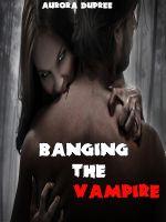 Aurora Dupree - Banging The Vampire