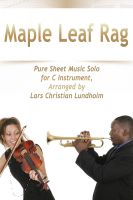 Pure Sheet Music - Maple Leaf Rag Pure Sheet Music Solo for C Instrument, Arranged by Lars Christian Lundholm