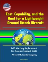 Cost, Capability, and the Hunt for a Lightweight Ground Attack Aircraft: A-10 Wa