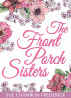 The Front Porch Sisters by Sue Chamblin Frederick