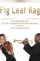 Pure Sheet Music - Fig Leaf Rag Pure Sheet Music Duet for Tenor Saxophone and Baritone Saxophone, Arranged by Lars Christian Lundholm