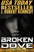 J. Robert Kennedy - Broken Dove (A James Acton Thriller, Book #3)