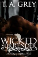 T. A. Grey - The Kategan Alphas 3: Wicked Surrender