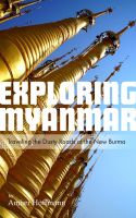 Cover for 'Exploring Myanmar: Traveling the Dusty Roads of the New Burma'