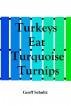 Turkeys Eat Turquoise Turnips by Geoff Schultz