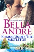 Bella Andre - Kissing Under The Mistletoe: The Sullivans (Contemporary Romance)