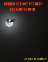 James R Ashley - Buried But Not Yet Dead: The Vampire Myth