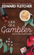 Luck of a Gambler: And other short stories by Edward Fletcher