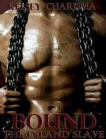 Kelsey Charisma - Bound: The Inland Slave: Book 1