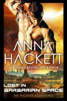 Anna Hackett - Lost in Barbarian Space (Phoenix Adventures #9)