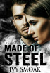 Made of Steel: The Complete Series by Ivy Smoak