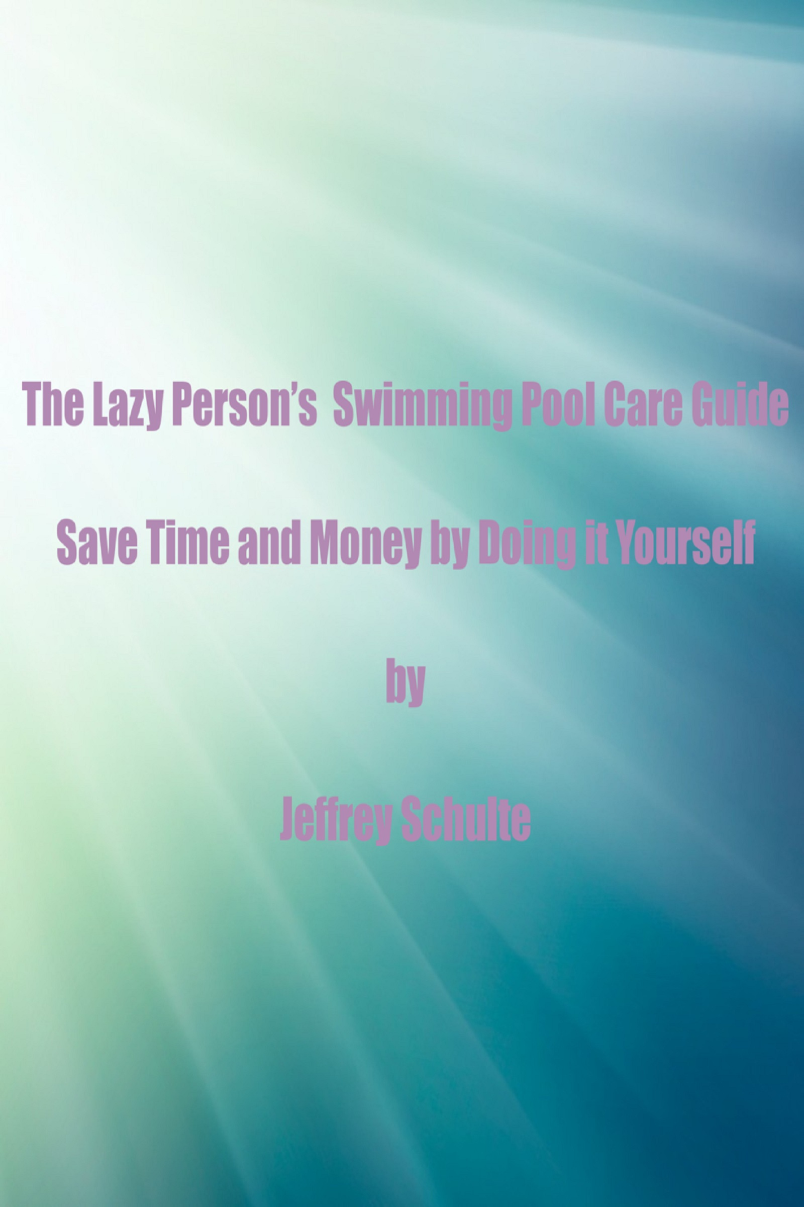 The Lazy Person's Swimming Pool Care Guide