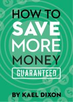 Kael Dixon - How to Save More Money Guaranteed