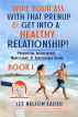Wipe Your Ass With That Prenup & Get Into a Healthy Relationship: (BOOK 1) by Lee Eader