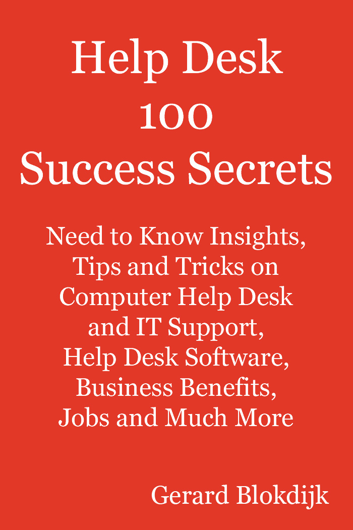 Help Desk 100 Success Secrets: Need to Know Insights, Tips and Tricks on  Computer Help Desk and IT Support, Help Desk Software, Business Benefits,