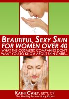 Kathi Casey - Beautiful Sexy Skin For Women Over 40 - What The Cosmetic Companies Don't Want You To Know About Skin Care...