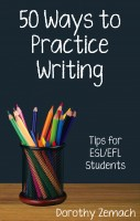 Dorothy Zemach - Fifty Ways to Practice Writing: Tips for ESL/EFL Students