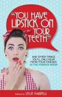 "Leslie Marinelli - ""You Have Lipstick on Your Teeth"" and Other Things You'll Only Hear from Your Friends In The Powder Room"