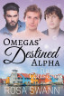 Omegas' Destined Alpha: Full Collection by Rosa Swann
