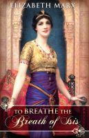 Elizabeth Marx - To Breathe the Breath of Isis