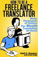 Cover for 'How to Be a Freelance Translator: Make thousands of dollars per month translating at home'