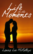 Life in the Moments by Laura Lee McKellips