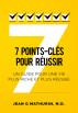 7 Points-Clés Pour Réussir: Un guide pour une vie plus riche et plus réussie (French Edition) by Jean G Mathurin