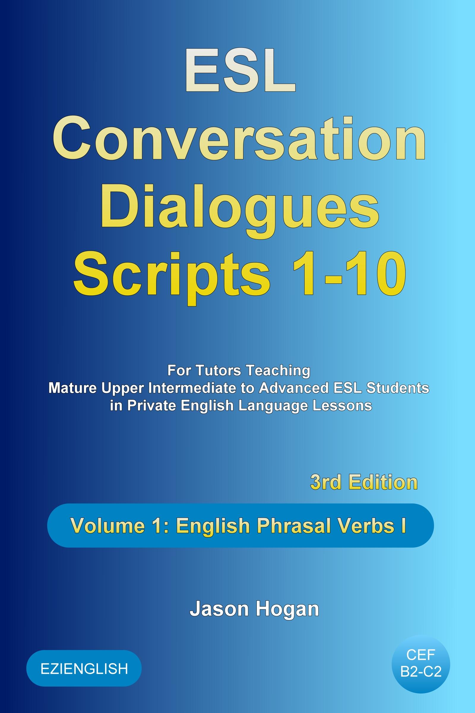 ESL Conversation Dialogues Scripts 1-10 Volume 1: English Phrasal Verbs I,  an Ebook by Jason Hogan